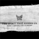 The spirit that guides us - Don't shoot, let us burn