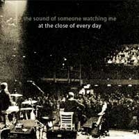 at the close of every day - The sound of someone watching me (live)