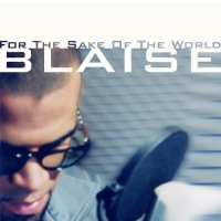 Blaise - For the sake of the world