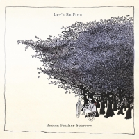 Brown Feather Sparrow - Let´s be fine