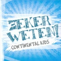 Continental Kids - Zeker weten