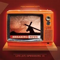 Life@Opwekking - (16) Breaking news