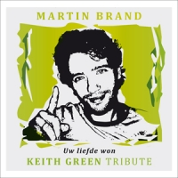 Martin Brand - Uw Liefde Won, Keith Green Tribute