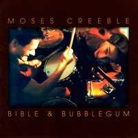 Moses Creeble - Bible & Bubblegum