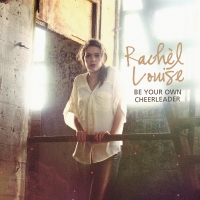 Rachèl Louise - Be Your Own Cheerleader
