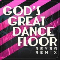 Reyer - God's Great Dance Floor